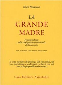 Libro La grande madre. Fenomenologia delle configurazioni femminili dell'inconscio Erich Neumann