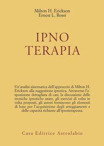 Foto Cover di Ipnoterapia, Libro di Milton H. Erickson,Ernest L. Rossi, edito da Astrolabio Ubaldini