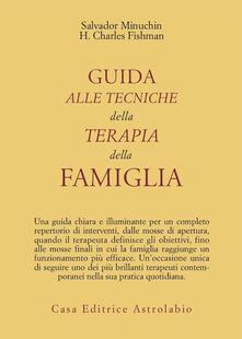 Guida alle tecniche della terapia della famiglia - Salvador Minuchin,Charles H. Fishman - copertina
