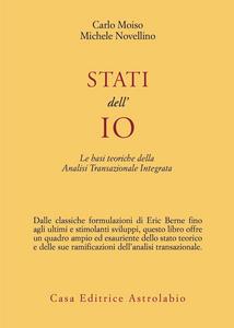 Libro Stati dell'io. Le basi teoriche dell'analisi transazionale integrata Carlo Moiso , Michele Novellino