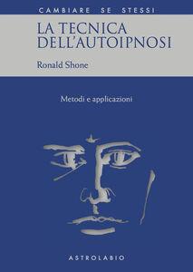 Foto Cover di La tecnica dell'autoipnosi, Libro di Ronald Shone, edito da Astrolabio Ubaldini