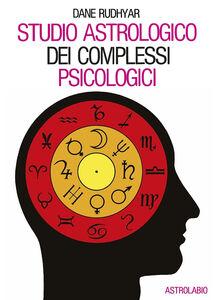 Foto Cover di Studio astrologico dei complessi psicologici, Libro di Dane Rudhyar, edito da Astrolabio Ubaldini