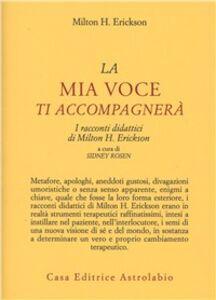 Foto Cover di La mia voce ti accompagnerà. I racconti didattici, Libro di Milton H. Erickson, edito da Astrolabio Ubaldini