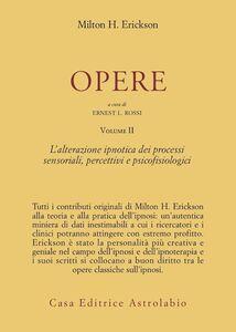 Libro Opere. Vol. 2: L'Alterazione ipnotica dei processi sensoriali, percettivi e psicofisiologici. Milton H. Erickson