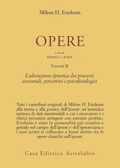 Opere. Vol. 2: L'Alterazione ipnotica dei processi sensoriali, percettivi e psicofisiologici.