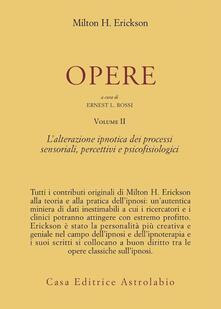 Opere. Vol. 2: L'Alterazione ipnotica dei processi sensoriali, percettivi e psicofisiologici. - Milton H. Erickson - copertina