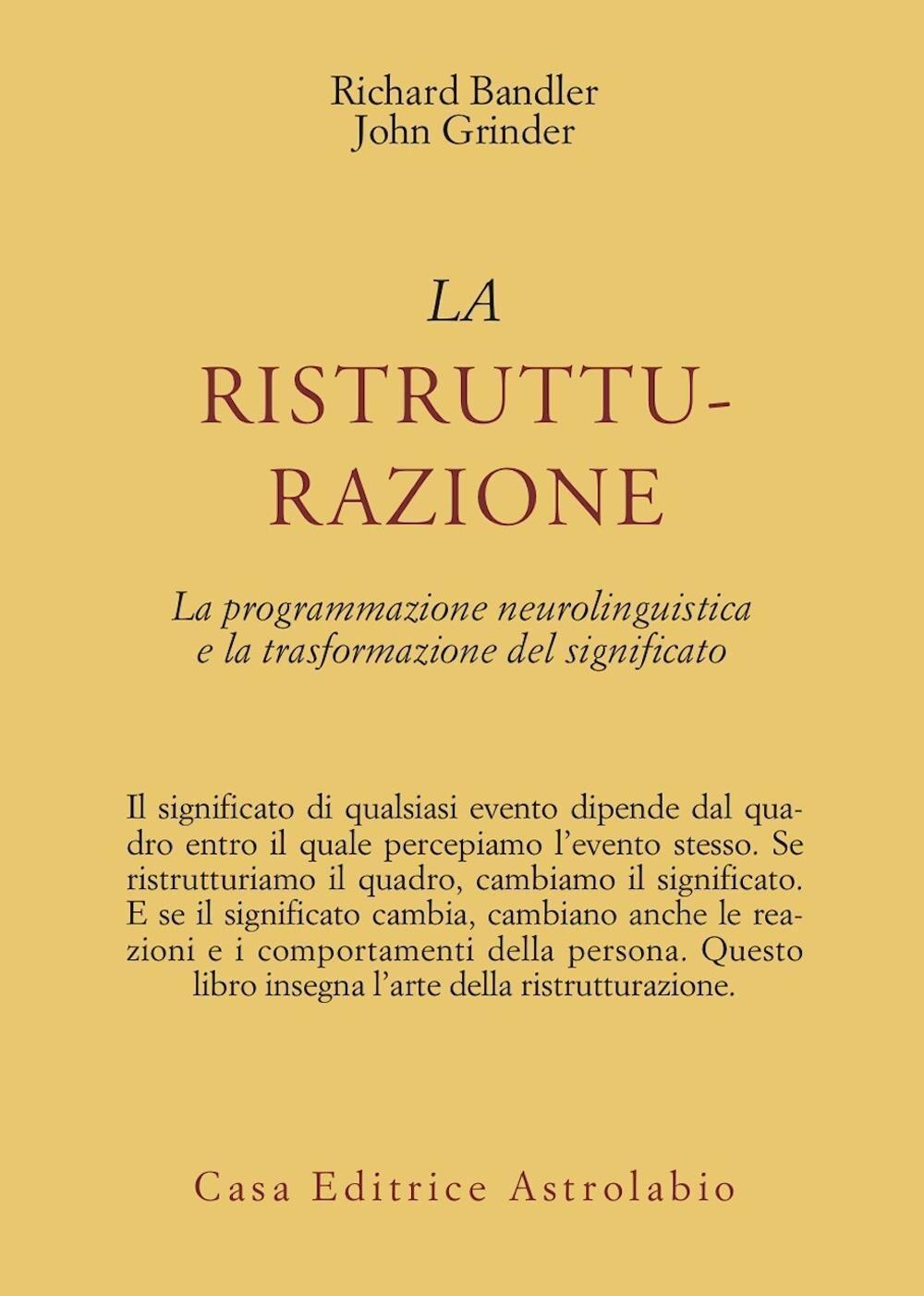 La ristrutturazione. La programmazione neurolinguistica e la trasformazione del significato