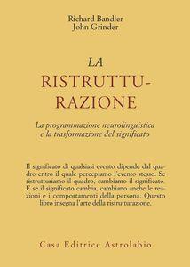 Libro La ristrutturazione. La programmazione neurolinguistica e la trasformazione del significato Richard Bandler , John Grinder