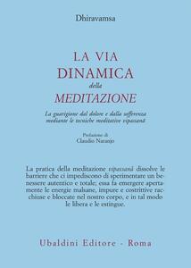 La via dinamica della meditazione. La guarigione dal dolore e dalla sofferenza con le tecniche meditative vipassana
