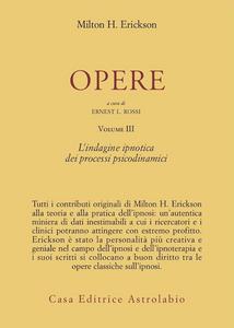 Libro Opere. Vol. 3: L'Indagine ipnotica dei processi psicodinamici. Milton H. Erickson