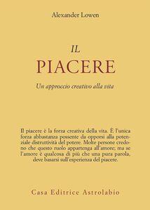 Foto Cover di Il piacere. Un approccio creativo alla vita, Libro di Alexander Lowen, edito da Astrolabio Ubaldini