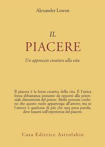 Libro Il piacere. Un approccio creativo alla vita Alexander Lowen