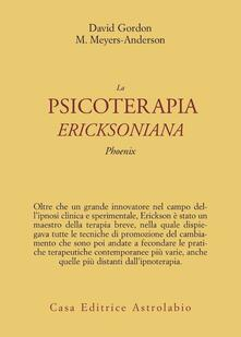 La psicoterapia ericksoniana. Phoenix - David Gordon,Maribeth Meyers Anderson - copertina