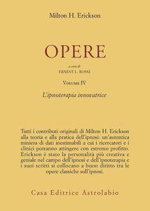 Foto Cover di Opere. Vol. 4: Ipnoterapia innovatrice., Libro di Milton H. Erickson, edito da Astrolabio Ubaldini