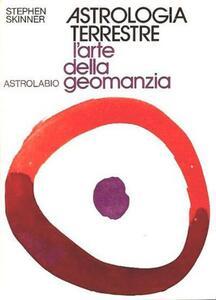Astrologia terrestre. L'arte della geomanzia