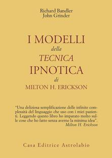 I modelli della tecnica ipnotica di Milton H. Erickson - Richard Bandler,John Grinder - copertina