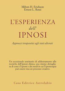 Foto Cover di L' esperienza dell'ipnosi. Approcci terapeutici agli stati alterati, Libro di Milton H. Erickson,Ernest L. Rossi, edito da Astrolabio Ubaldini