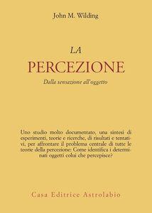 La percezione. Dalla sensazione all'oggetto