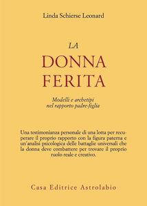 Libro La donna ferita. Modelli e archetipi del rapporto padre-figlia Linda S. Leonard