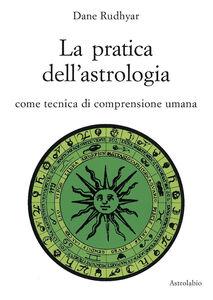 Foto Cover di La pratica dell'astrologia. Come tecnica di comprensione umana, Libro di Dane Rudhyar, edito da Astrolabio Ubaldini