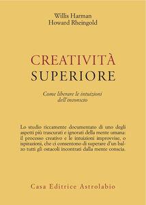 Creatività superiore. Come liberare le intuizioni dell'inconscio