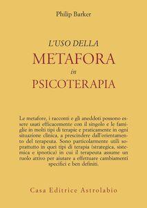 Foto Cover di L' uso della metafora in psicoterapia, Libro di Philip Barker, edito da Astrolabio Ubaldini