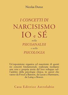 I concetti di narcisismo, io e sé nella psicoanalisi e nella psicologia - Nicolas Duruz - copertina