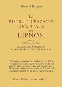 Libro Seminari, dimostrazioni, conferenze. Vol. 2: La ristrutturazione della vita con l'Ipnosi. Milton H. Erickson