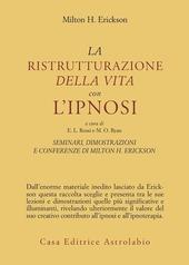 Seminari, dimostrazioni, conferenze. Vol. 2: La ristrutturazione della vita con l'Ipnosi.