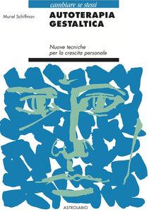 Libro L' autoterapia gestaltica. Nuove tecniche per la crescita personale Muriel Schiffman