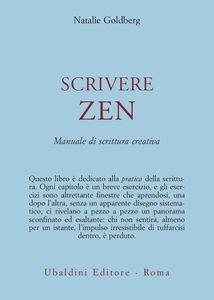 Libro Scrivere zen. Manuale di scrittura creativa Natalie Goldberg