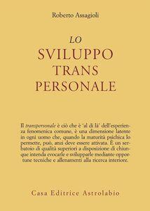 Foto Cover di Lo sviluppo transpersonale, Libro di Roberto Assagioli, edito da Astrolabio Ubaldini