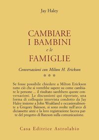 Conversazioni con Milton Erickson. Vol. 3: Cambiare i bambini e le famiglie.