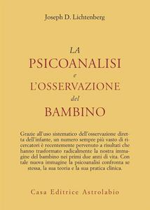 Libro La psicoanalisi e l'osservazione del bambino Joseph D. Lichtenberg