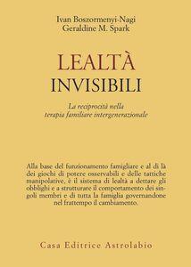 Libro Lealtà invisibili. La reciprocità nella terapia familiare intergenerazionale Ivan Boszormenyi-Nagy , Geraldine M. Spark