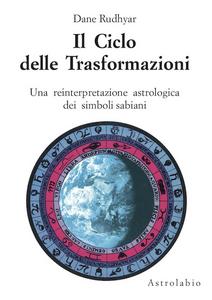 Libro Il ciclo delle trasformazioni. Una reinterpretazione astrologica dei simboli sabiani Dane Rudhyar