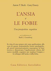 Libro L' ansia e le fobie. Una prospettiva cognitiva Aaron T. Beck , Gary Emery , Ruth L. Greenberg