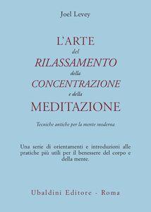 Foto Cover di L' arte del rilassamento, della concentrazione e della meditazione. Tecniche antiche per la mente moderna, Libro di Joel Levey, edito da Astrolabio Ubaldini