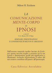 Libro Seminari, dimostrazioni, conferenze. Vol. 3: La comunicazione mente-corpo in ipnosi. Milton H. Erickson