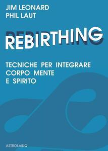 Rebirthing. Tecniche per integrare mente, corpo e spirito