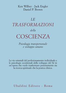 Le trasformazioni della coscienza. Psicologia transpersonale e sviluppo umano - Ken Wilber,Jack Engler,Daniel P. Brown - copertina