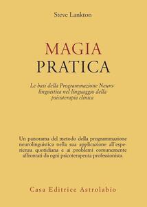 Magia pratica. Le basi della programmazione neurolinguistica nel linguaggio della psicoterapia clinica