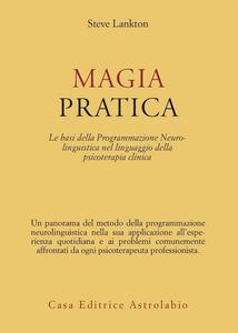 Libro Magia pratica. Le basi della programmazione neurolinguistica nel linguaggio della psicoterapia clinica Stephen Lankton