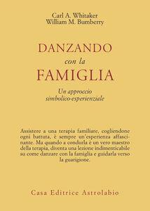 Libro Danzando con la famiglia. Un approccio simbolico-esperienziale Carl A. Whitaker , William M. Bumberry