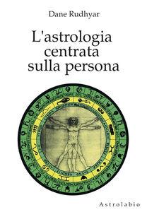 Foto Cover di L' astrologia centrata sulla persona, Libro di Dane Rudhyar, edito da Astrolabio Ubaldini