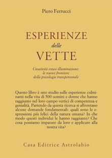 Esperienze delle vette. Creatività estasi illuminazione: le nuove frontiere della psicologia transpersonale - Piero Ferrucci - copertina