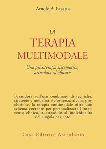 Libro La terapia multimodale. Una psicoterapia sistematica, articolata ed efficace Arnold A. Lazarus