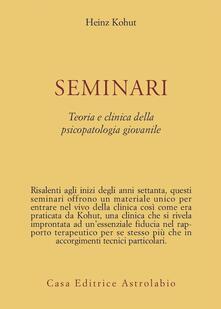 Seminari. Teoria e clinica della psicopatologia giovanile - Heinz Kohut - copertina