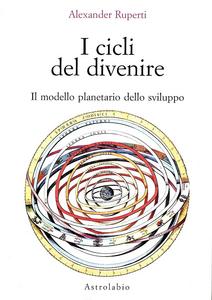 Libro I cicli del divenire. Il modello planetario dello sviluppo Alexander Ruperti