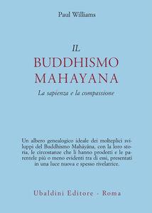 Libro Il buddhismo mahayana. La sapienza e la compassione Paul Williams
